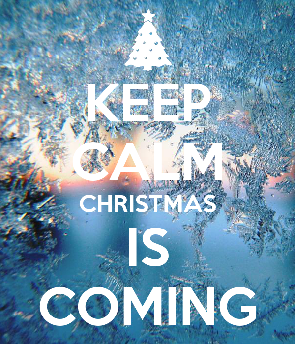 KEEP CALM CHRISTMAS IS COMING