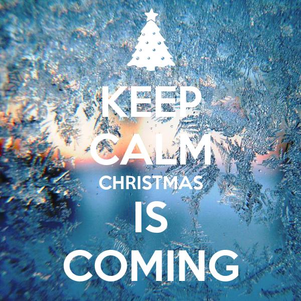 KEEP CALM CHRISTMAS IS COMING Poster Bubaideygkd Keep Calm O Matic