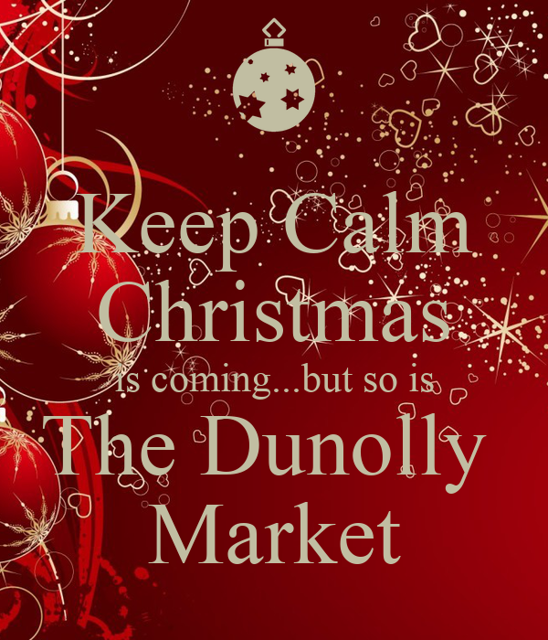 Keep Calm Christmas is coming...but so is The Dunolly  Market