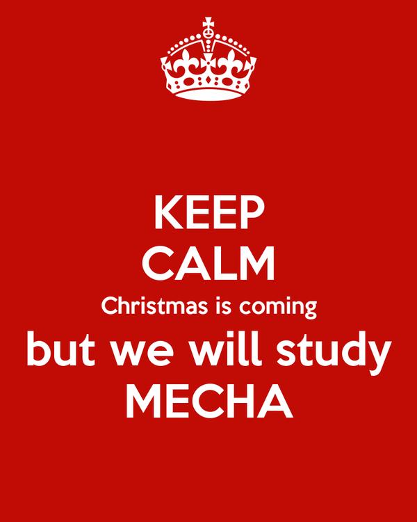 Keep Calm Christmas Is Coming.Keep Calm Christmas Is Coming But We Will Study Mecha Poster