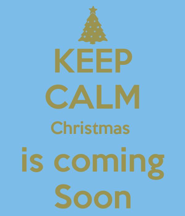 KEEP CALM Christmas  is coming Soon