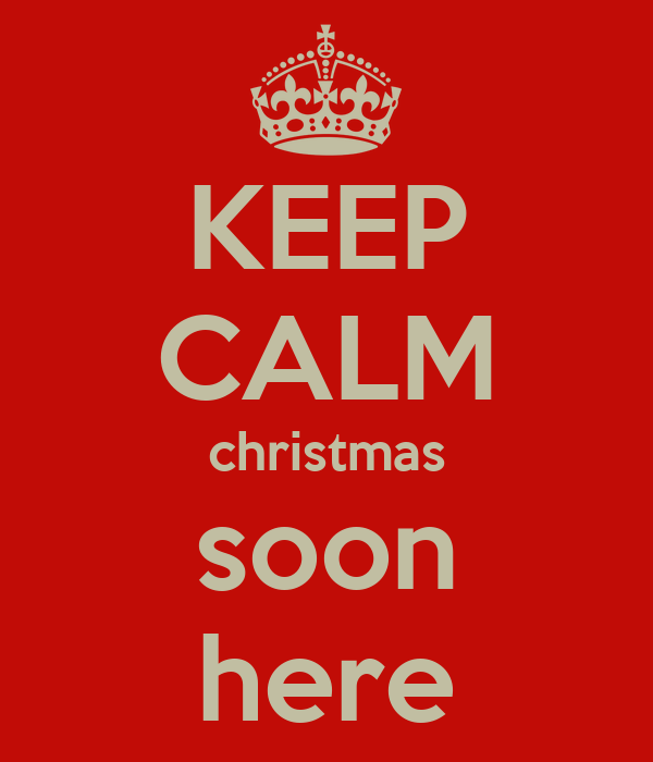 KEEP CALM christmas soon here
