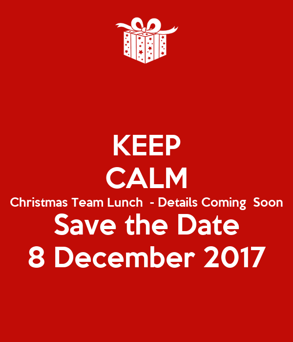 Great KEEP CALM Christmas Team Lunch   Details Coming Soon Save The Date 8  December 2017