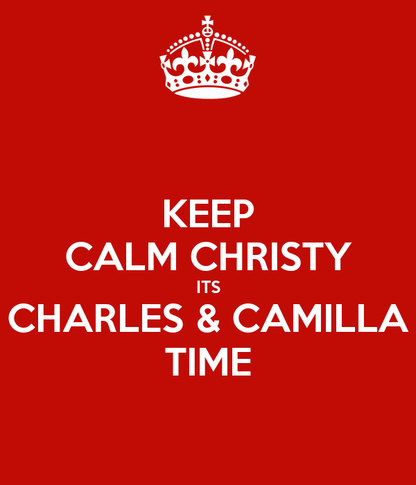 KEEP CALM CHRISTY ITS CHARLES & CAMILLA TIME