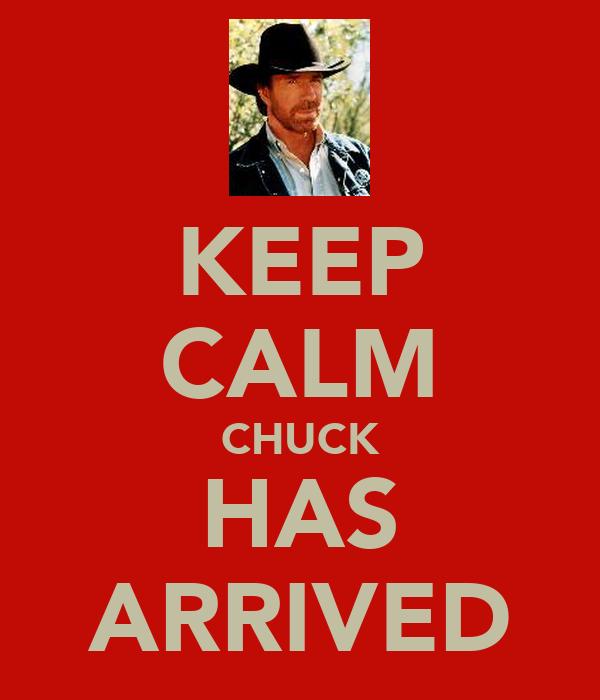 KEEP CALM CHUCK HAS ARRIVED