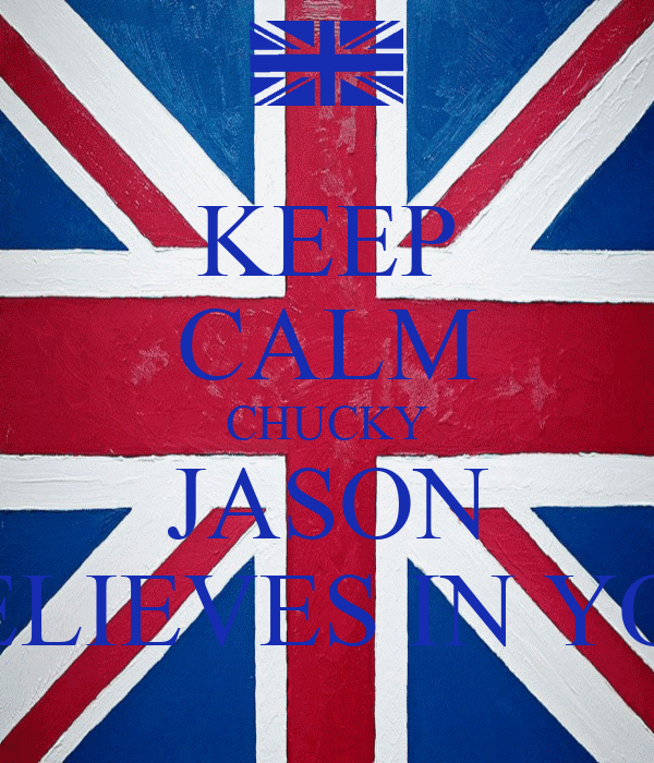 KEEP CALM CHUCKY JASON BELIEVES IN YOU