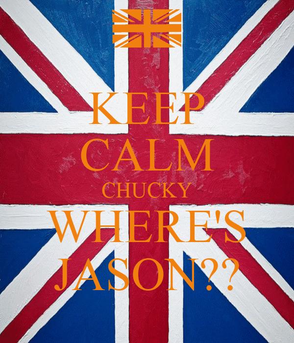 KEEP CALM CHUCKY WHERE'S JASON??
