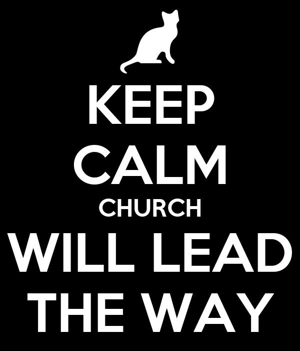 KEEP CALM CHURCH WILL LEAD THE WAY