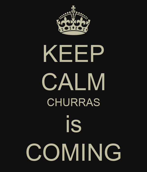 KEEP CALM CHURRAS is COMING