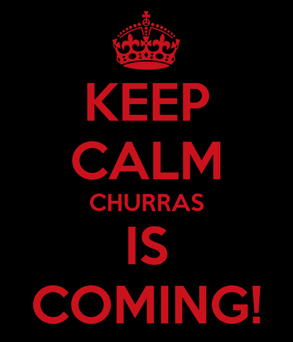 KEEP CALM CHURRAS IS COMING!