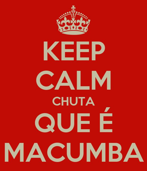 KEEP CALM CHUTA QUE É MACUMBA