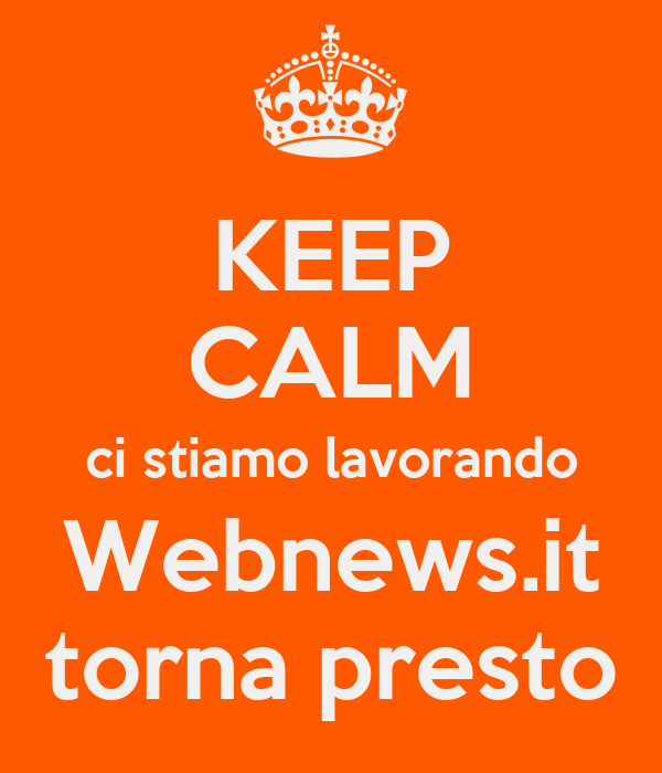 KEEP CALM ci stiamo lavorando Webnews.it torna presto