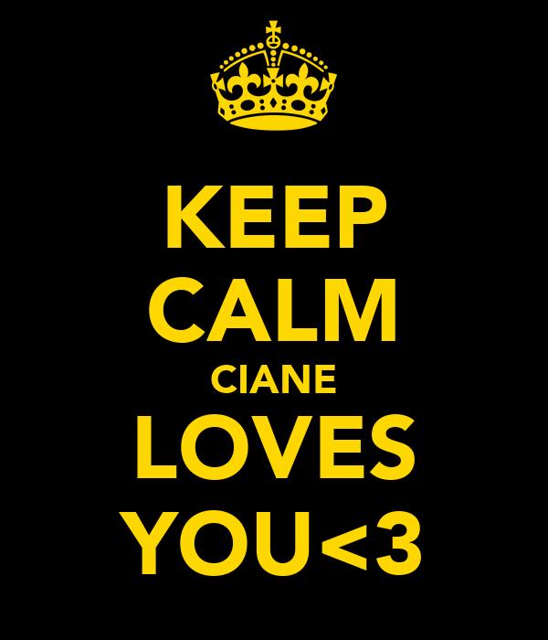 KEEP CALM CIANE LOVES YOU<3