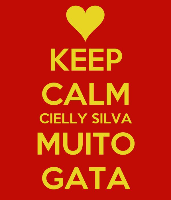 KEEP CALM CIELLY SILVA MUITO GATA