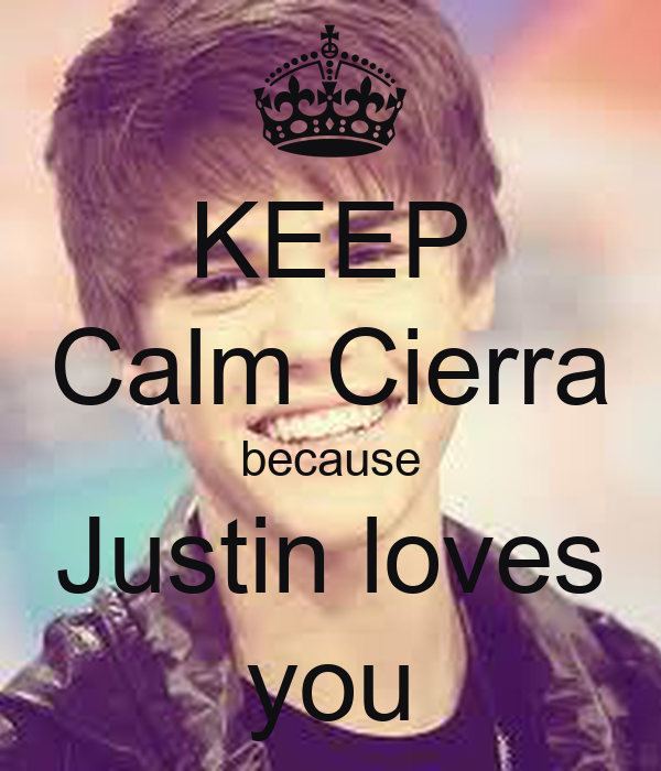 KEEP Calm Cierra because Justin loves you