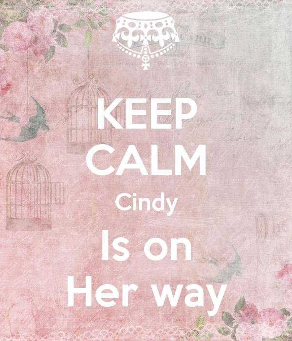 KEEP CALM Cindy Is on Her way