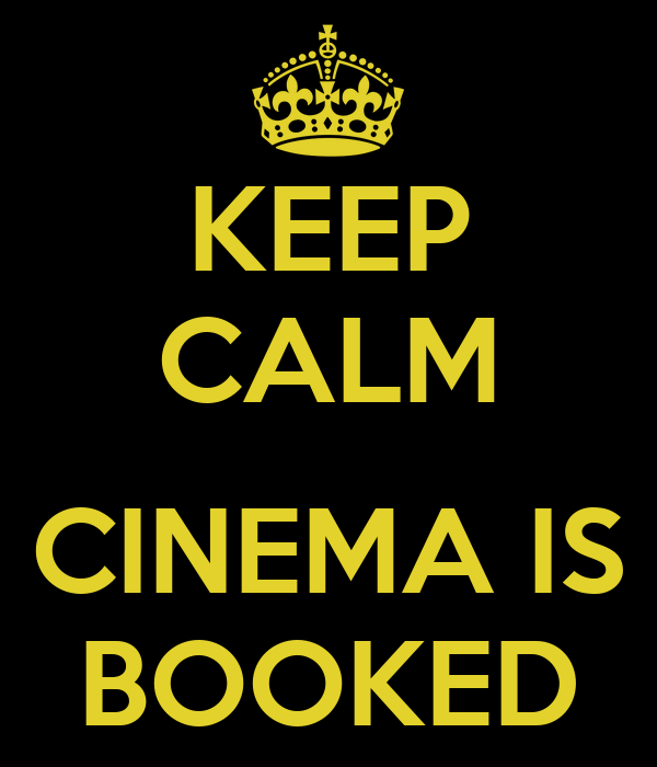 KEEP CALM  CINEMA IS BOOKED