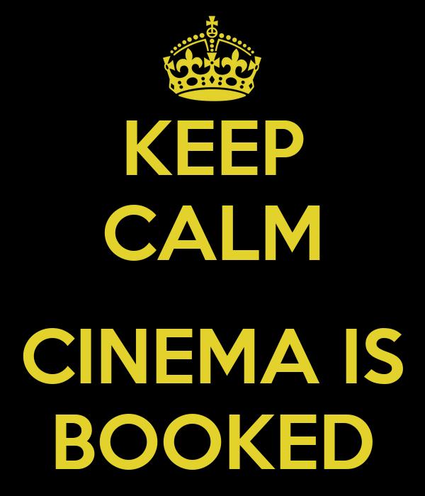 KEEP CALM  CINEMA IS BOOKED
