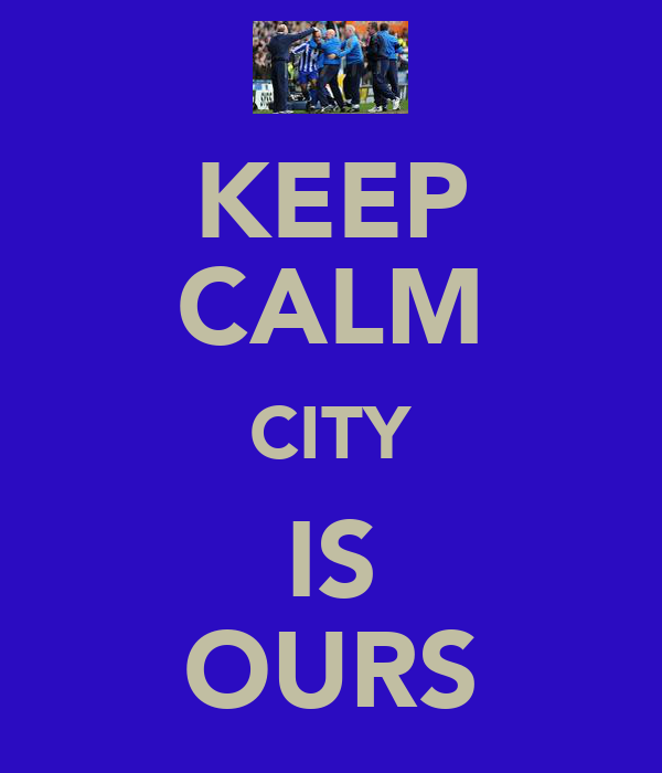 KEEP CALM CITY IS OURS