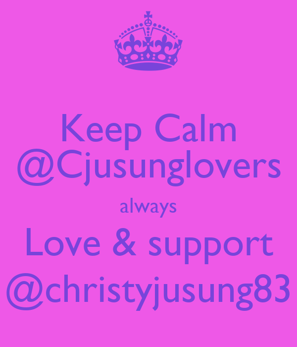 Keep Calm @Cjusunglovers always Love & support @christyjusung83
