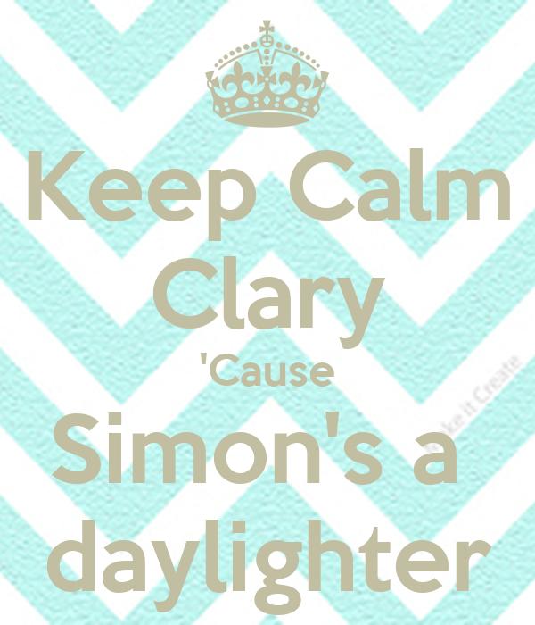 Keep Calm Clary 'Cause Simon's a  daylighter