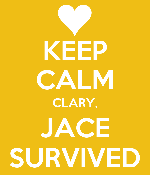 KEEP CALM CLARY, JACE SURVIVED