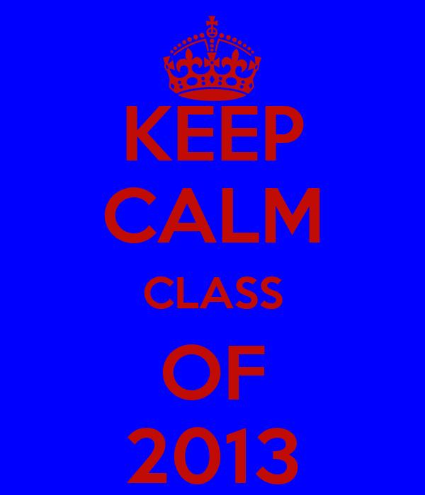 KEEP CALM CLASS OF  2013