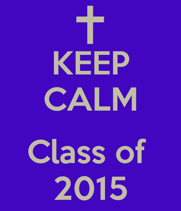 KEEP CALM  Class of  2015
