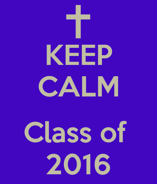 KEEP CALM  Class of  2016