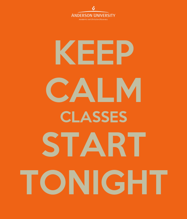 KEEP CALM CLASSES START TONIGHT