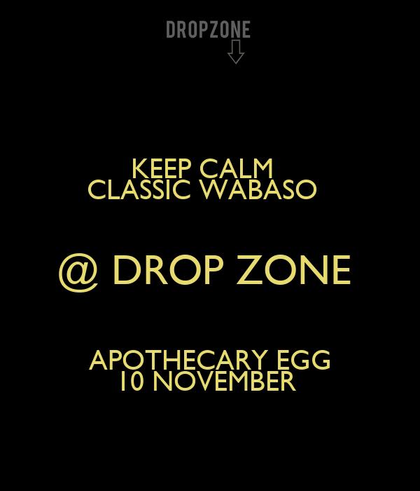 KEEP CALM   CLASSIC WABASO   @ DROP ZONE  APOTHECARY EGG 10 NOVEMBER