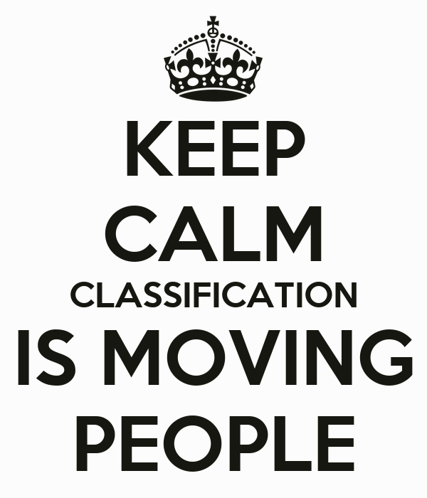 KEEP CALM CLASSIFICATION IS MOVING PEOPLE