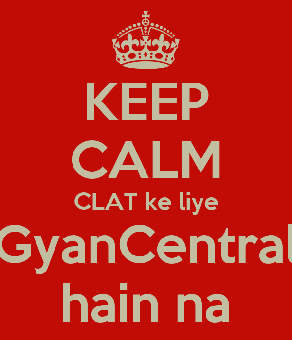 KEEP CALM CLAT ke liye GyanCentral hain na