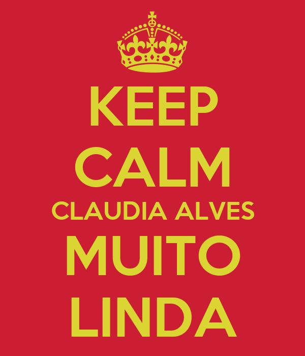 KEEP CALM CLAUDIA ALVES MUITO LINDA