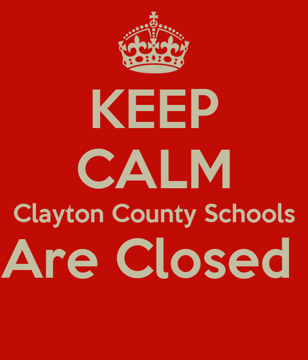 KEEP CALM Clayton County Schools Are Closed