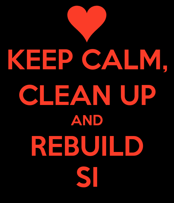 KEEP CALM, CLEAN UP AND REBUILD SI