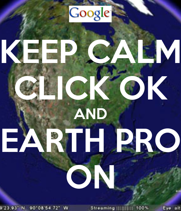 KEEP CALM CLICK OK AND EARTH PRO ON