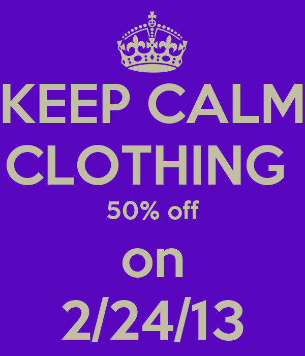 KEEP CALM CLOTHING  50% off on 2/24/13