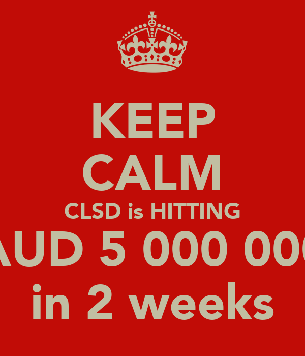 KEEP CALM CLSD is HITTING AUD 5 000 000 in 2 weeks