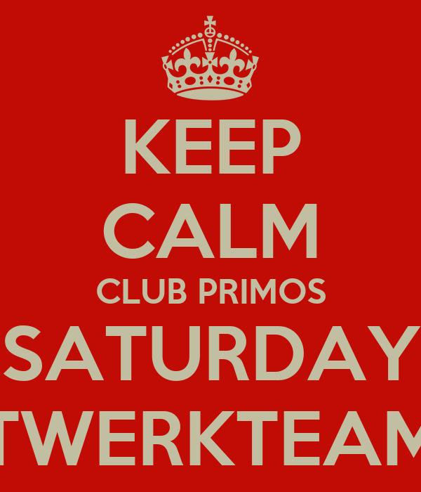 KEEP CALM CLUB PRIMOS SATURDAY TWERKTEAM