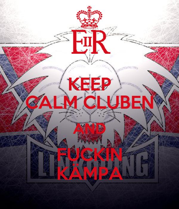 KEEP CALM CLUBEN AND FUCKIN KÄMPA