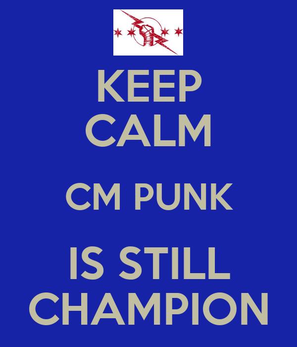 KEEP CALM CM PUNK IS STILL CHAMPION