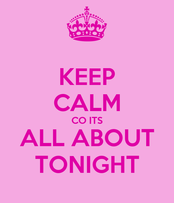 KEEP CALM CO ITS ALL ABOUT TONIGHT