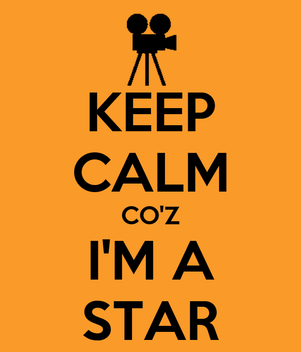 KEEP CALM CO'Z I'M A STAR