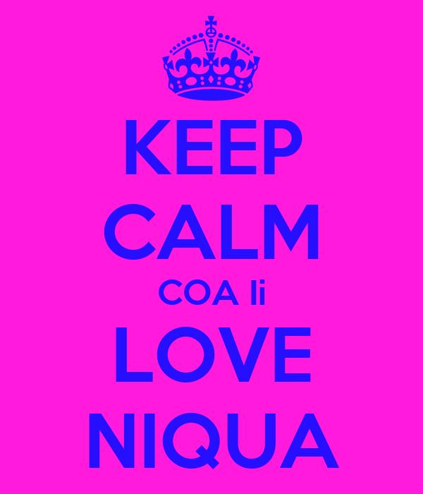 KEEP CALM COA Ii LOVE NIQUA