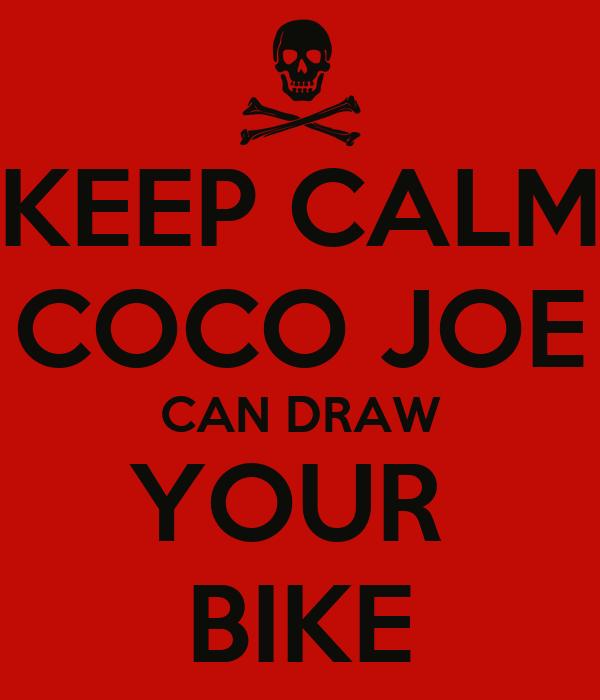 KEEP CALM COCO JOE CAN DRAW YOUR  BIKE