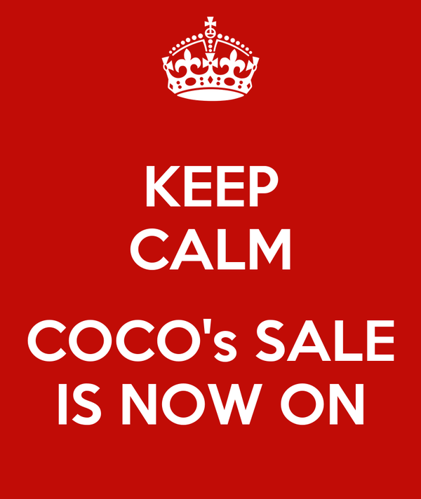 KEEP CALM  COCO's SALE IS NOW ON