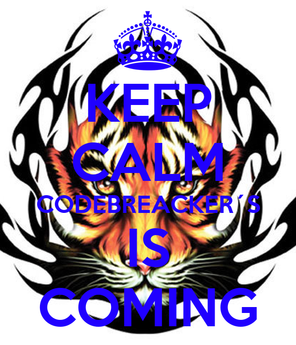 KEEP CALM CODEBREACKER´S IS COMING
