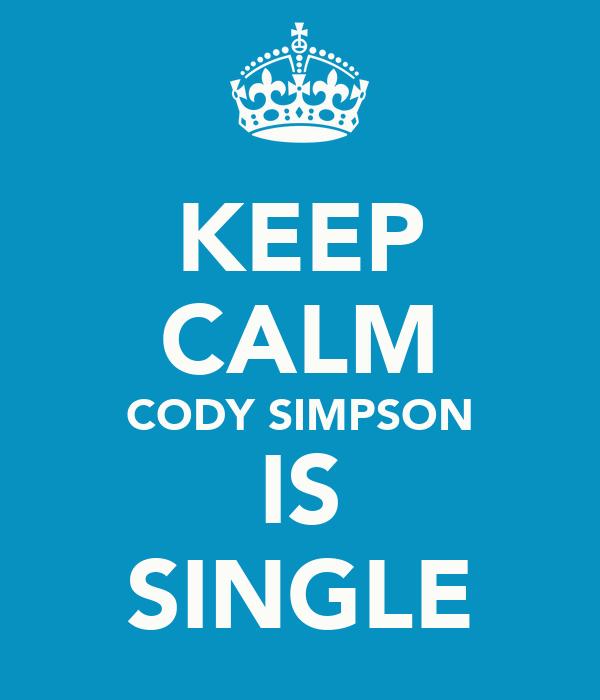 KEEP CALM CODY SIMPSON IS SINGLE