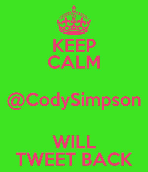 KEEP CALM @CodySimpson WILL TWEET BACK